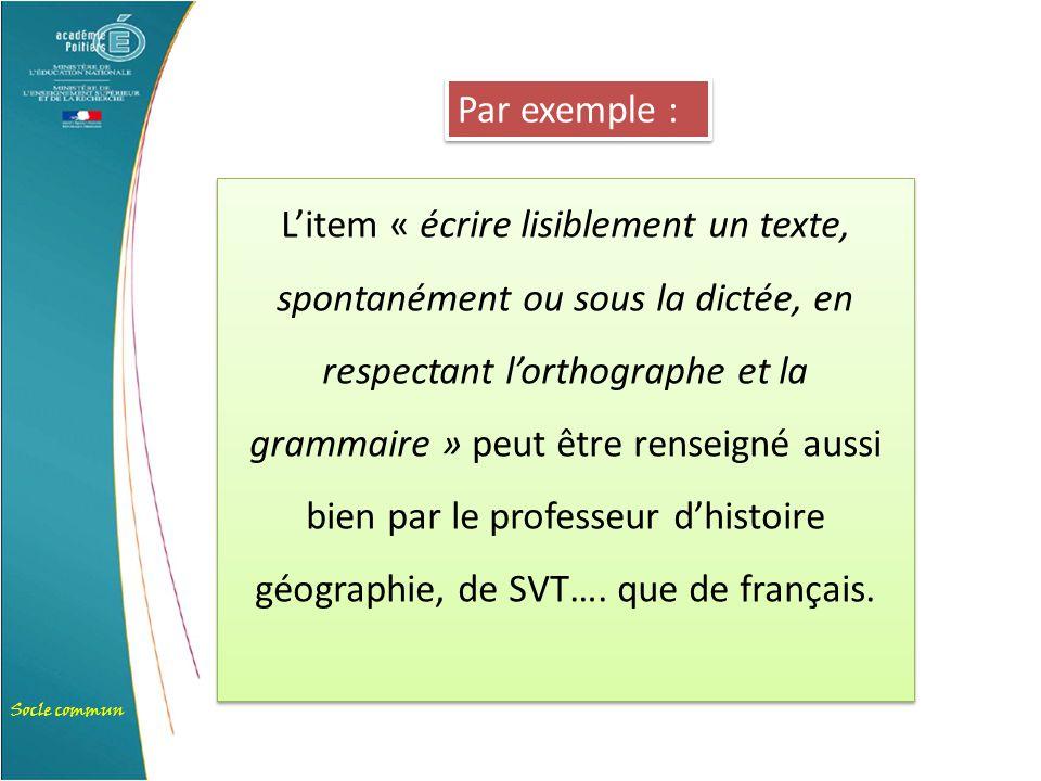 Socle commun L'item « écrire lisiblement un texte, spontanément ou sous la dictée, en respectant l'orthographe et la grammaire » peut être renseigné a