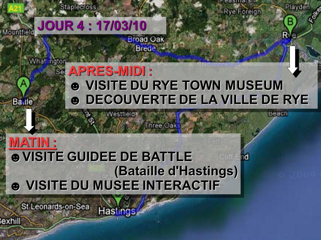 JOUR 4 : 17/03/10 MATIN : ☻VISITE GUIDEE DE BATTLE (Bataille d Hastings) (Bataille d Hastings) ☻ VISITE DU MUSEE INTERACTIF MATIN : ☻VISITE GUIDEE DE BATTLE (Bataille d Hastings) (Bataille d Hastings) ☻ VISITE DU MUSEE INTERACTIF APRES-MIDI : ☻ VISITE DU RYE TOWN MUSEUM ☻ DECOUVERTE DE LA VILLE DE RYE APRES-MIDI : ☻ VISITE DU RYE TOWN MUSEUM ☻ DECOUVERTE DE LA VILLE DE RYE
