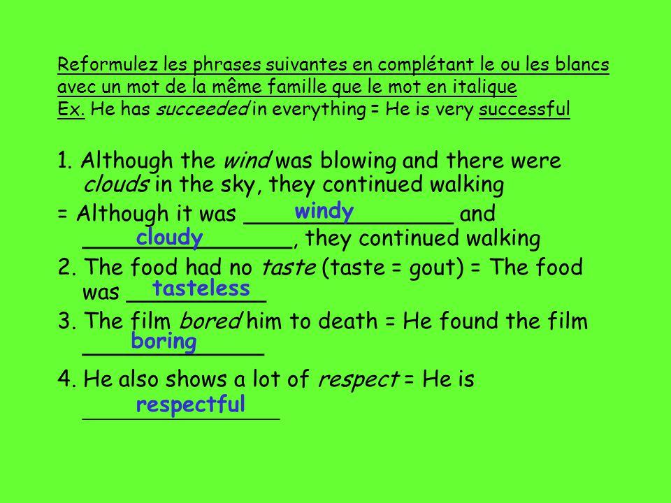 Reformulez les phrases suivantes en complétant le ou les blancs avec un mot de la même famille que le mot en italique Ex.