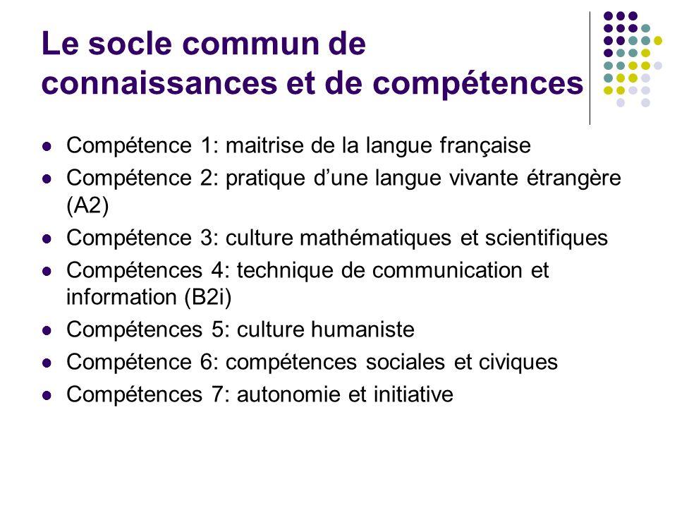 Le socle commun de connaissances et de compétences Compétence 1: maitrise de la langue française Compétence 2: pratique d'une langue vivante étrangère