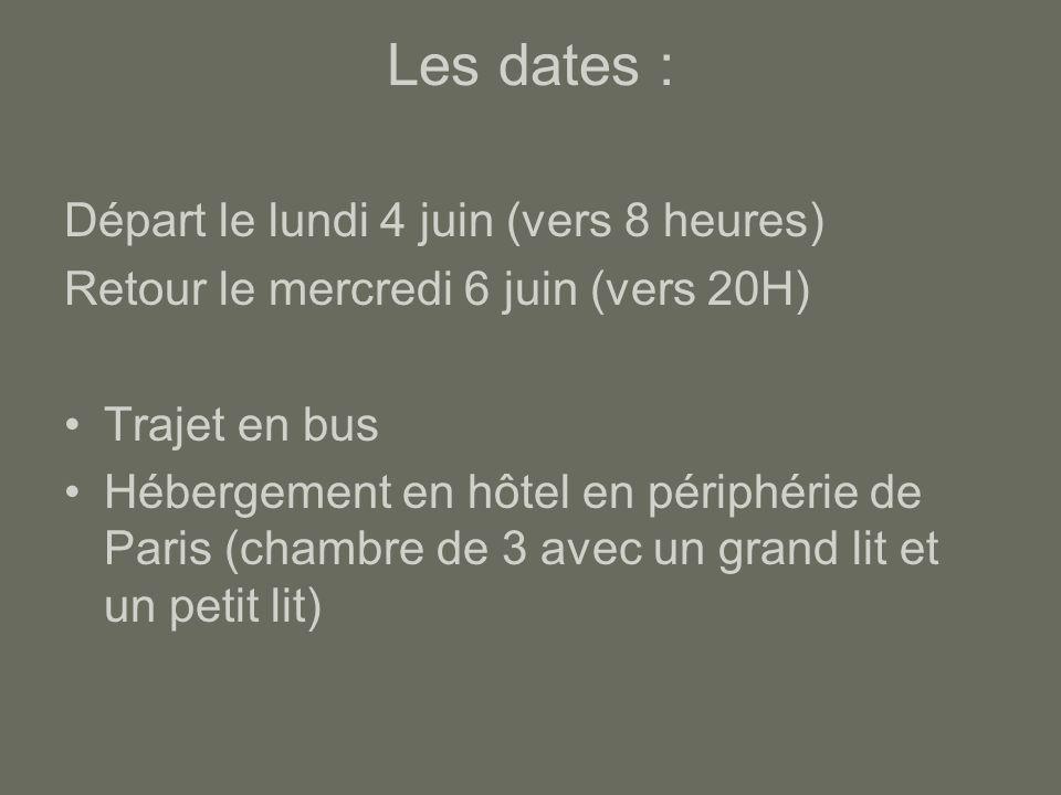 Les dates : Départ le lundi 4 juin (vers 8 heures) Retour le mercredi 6 juin (vers 20H) Trajet en bus Hébergement en hôtel en périphérie de Paris (cha