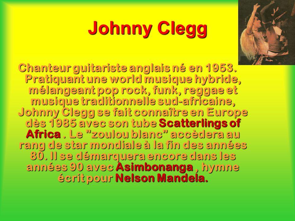 Johnny Clegg Chanteur guitariste anglais né en 1953. Pratiquant une world musique hybride, mélangeant pop rock, funk, reggae et musique traditionnelle
