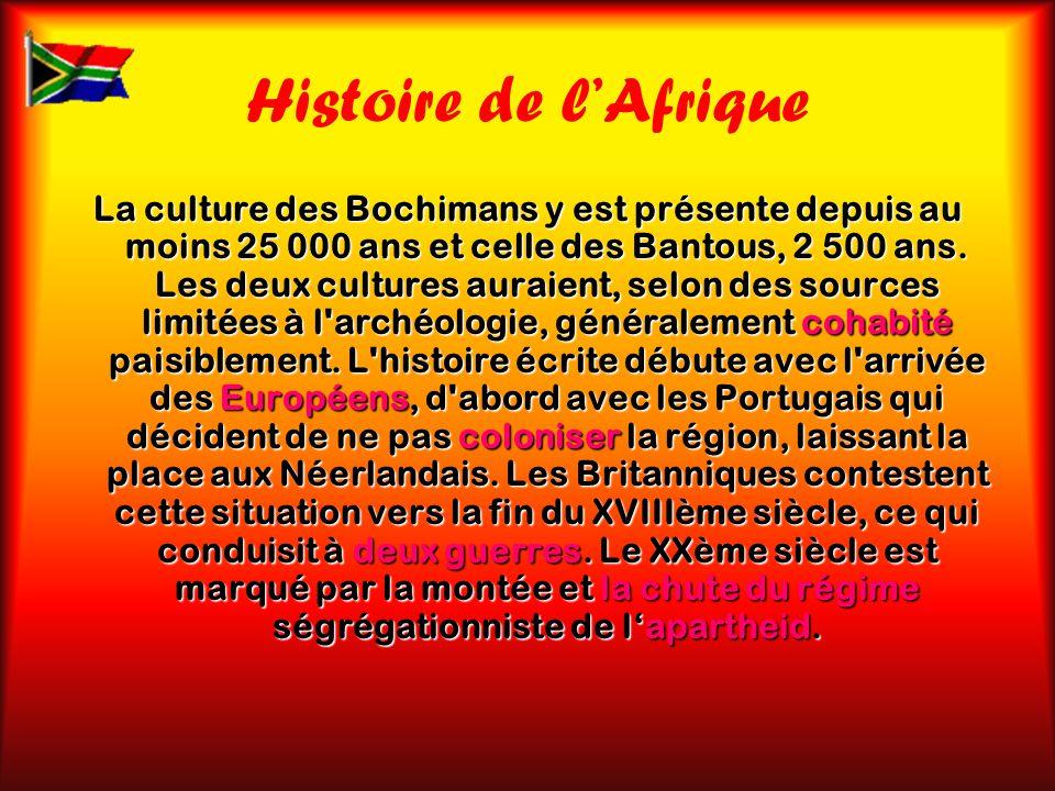 Histoire de l'Afrique La culture des Bochimans y est présente depuis au moins 25 000 ans et celle des Bantous, 2 500 ans. Les deux cultures auraient,