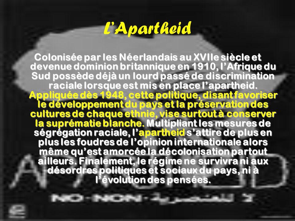 L'Apartheid Colonisée par les Néerlandais au XVIIe siècle et devenue dominion britannique en 1910, l'Afrique du Sud possède déjà un lourd passé de dis