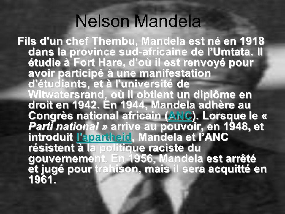 Nelson Mandela Fils d'un chef Thembu, Mandela est né en 1918 dans la province sud-africaine de l'Umtata. Il étudie à Fort Hare, d'où il est renvoyé po