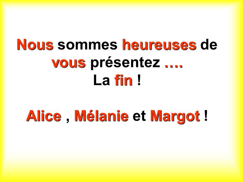 Nous sommes heureuses de vous présentez …. La fin ! Alice, Mélanie et Margot !