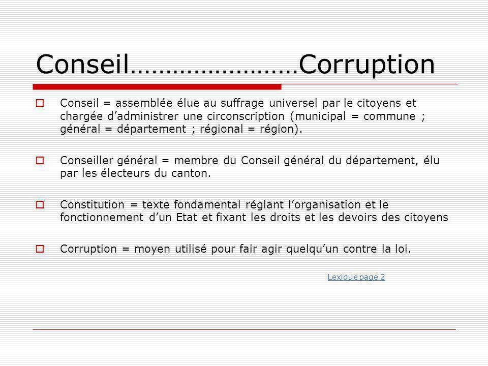 Conseil……………………Corruption  Conseil = assemblée élue au suffrage universel par le citoyens et chargée d'administrer une circonscription (municipal = c