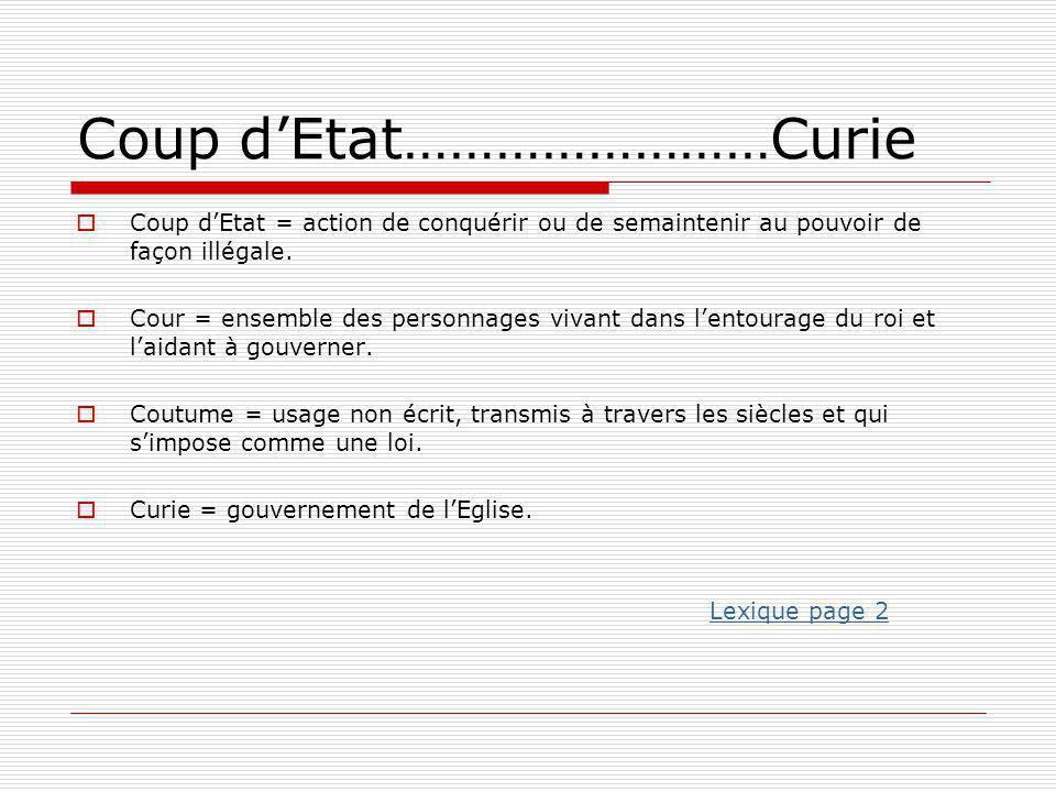 Coup d'Etat……………………Curie  Coup d'Etat = action de conquérir ou de semaintenir au pouvoir de façon illégale.  Cour = ensemble des personnages vivant