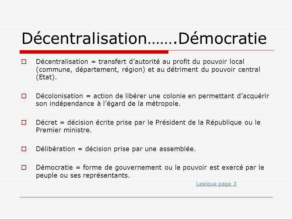 Décentralisation…….Démocratie  Décentralisation = transfert d'autorité au profit du pouvoir local (commune, département, région) et au détriment du p