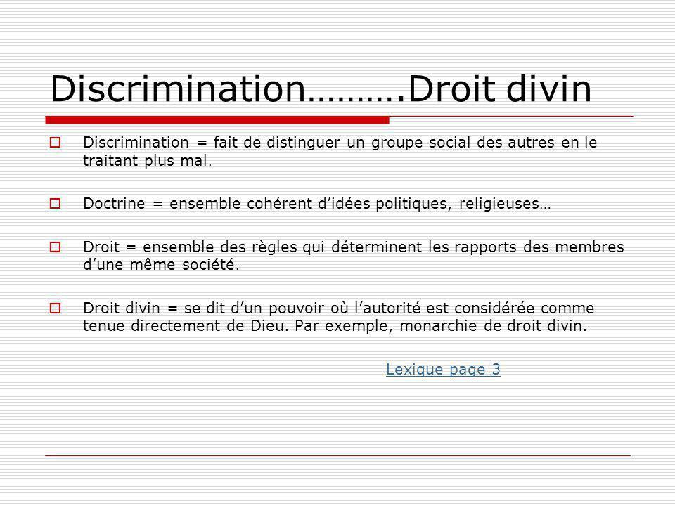 Discrimination……….Droit divin  Discrimination = fait de distinguer un groupe social des autres en le traitant plus mal.  Doctrine = ensemble cohéren