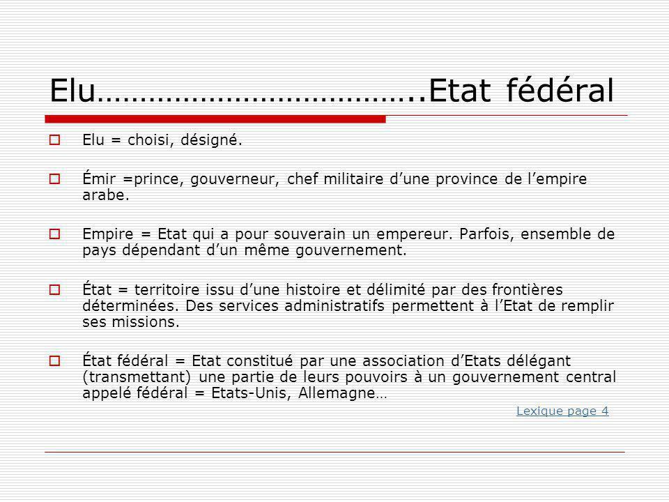 Elu………………………………..Etat fédéral  Elu = choisi, désigné.  Émir =prince, gouverneur, chef militaire d'une province de l'empire arabe.  Empire = Etat qu