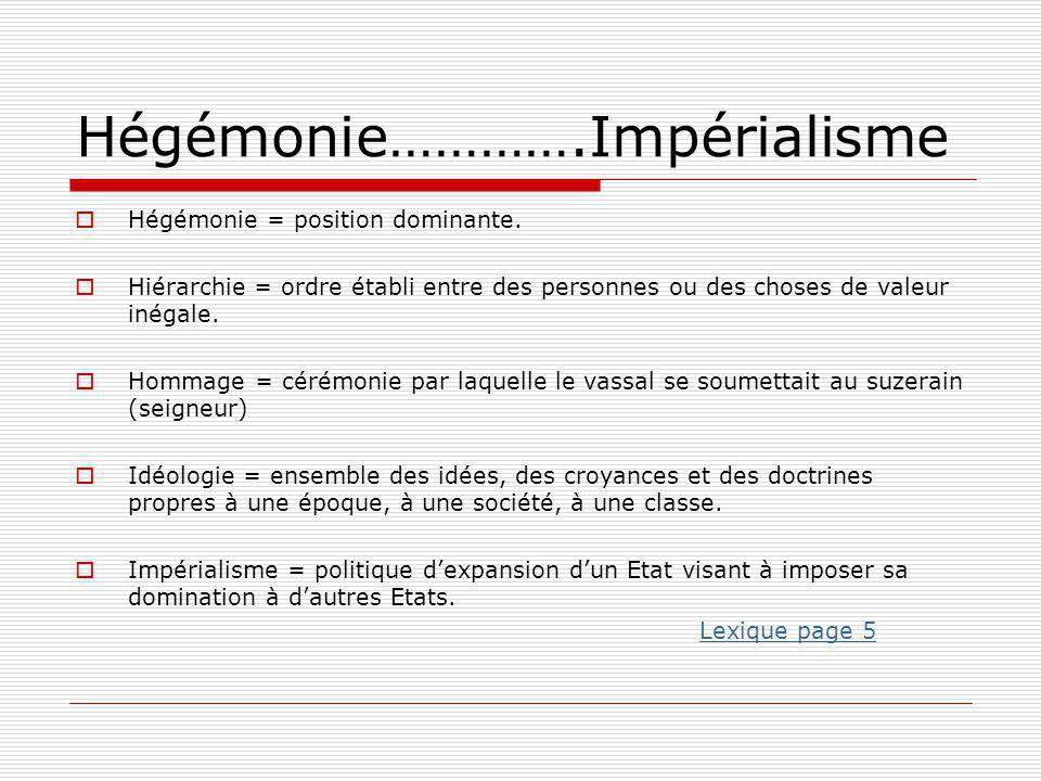 Hégémonie………….Impérialisme  Hégémonie = position dominante.  Hiérarchie = ordre établi entre des personnes ou des choses de valeur inégale.  Hommag