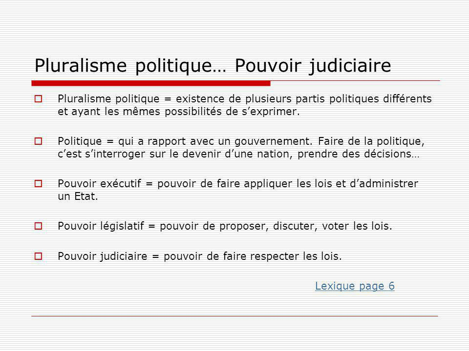 Pluralisme politique… Pouvoir judiciaire  Pluralisme politique = existence de plusieurs partis politiques différents et ayant les mêmes possibilités