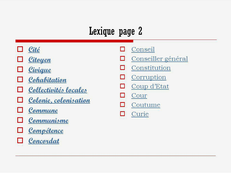 Lexique page 2  Cité Cité  Citoyen Citoyen  Civique Civique  Cohabitation Cohabitation  Collectivités locales Collectivités locales  Colonie, co