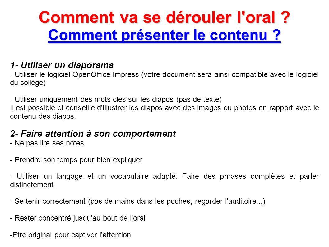 Comment va se dérouler l'oral ? Comment présenter le contenu ? 1- Utiliser un diaporama - Utiliser le logiciel OpenOffice Impress (votre document sera