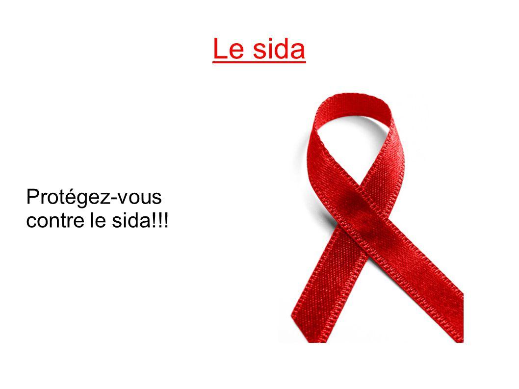 Le sida Protégez-vous contre le sida!!!