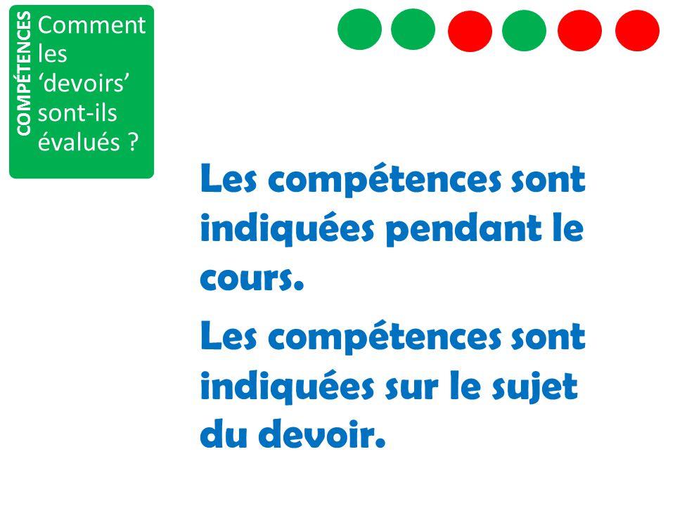 COMPÉTENCES Comment les 'devoirs' sont-ils évalués ? Les compétences sont indiquées pendant le cours. Les compétences sont indiquées sur le sujet du d