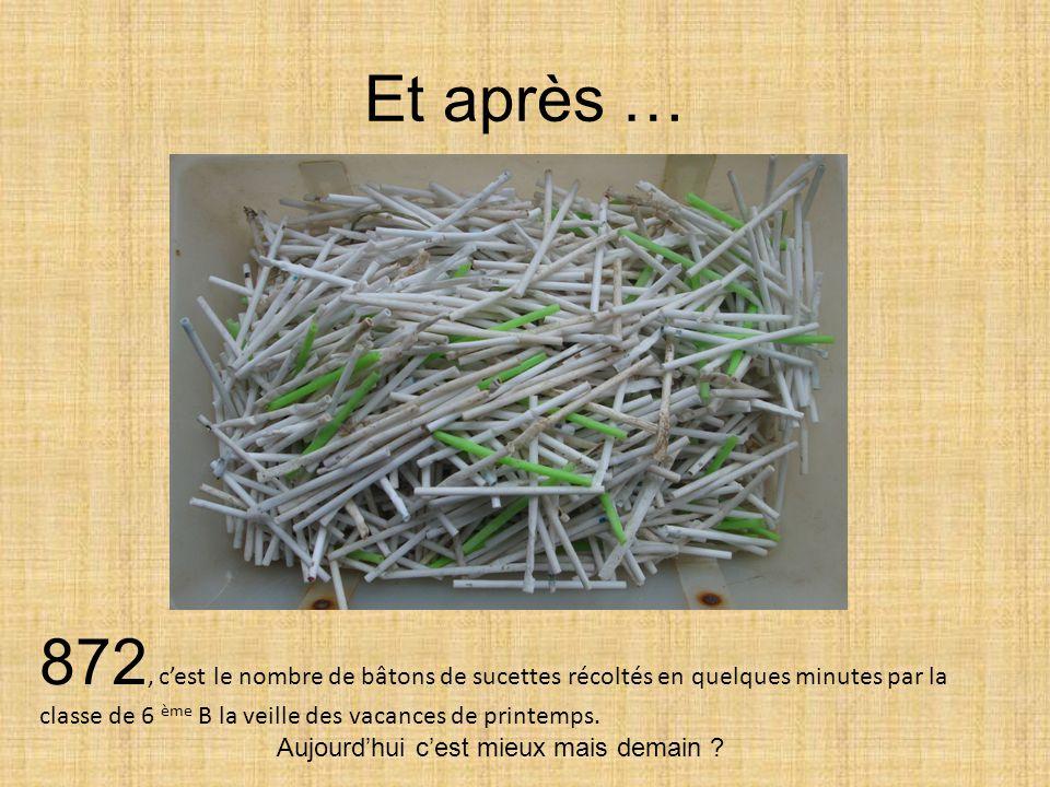 Et après … 872, c'est le nombre de bâtons de sucettes récoltés en quelques minutes par la classe de 6 ème B la veille des vacances de printemps.