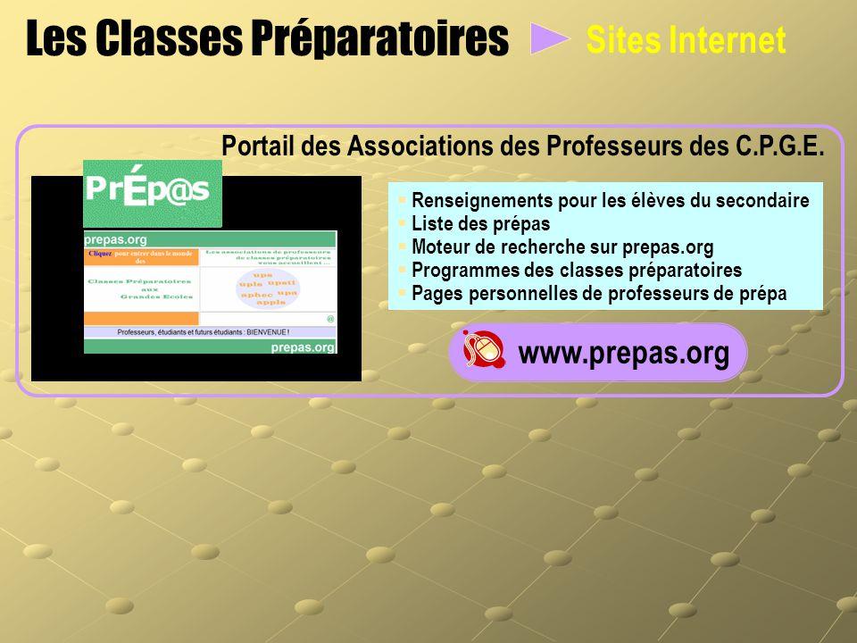 Sites Internet Les Classes Préparatoires www.prepas.org  Renseignements pour les élèves du secondaire  Liste des prépas  Moteur de recherche sur pr