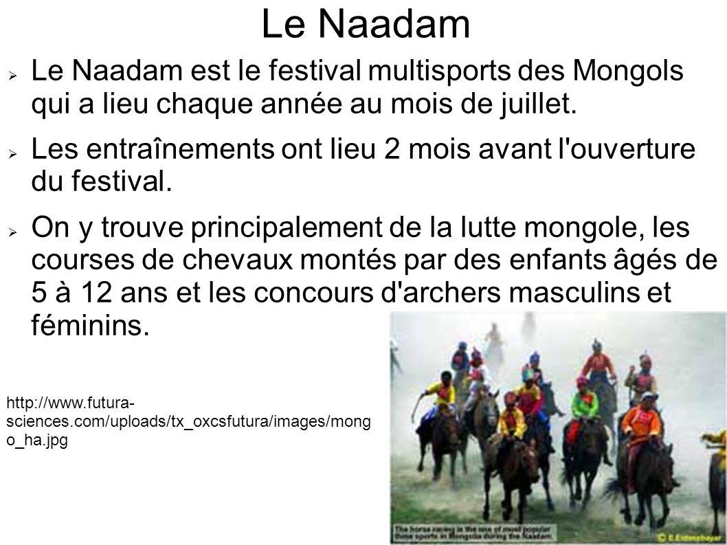 Le Naadam  Le Naadam est le festival multisports des Mongols qui a lieu chaque année au mois de juillet.