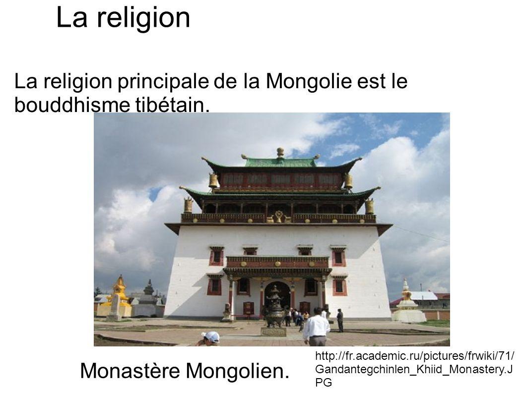 La religion La religion principale de la Mongolie est le bouddhisme tibétain.
