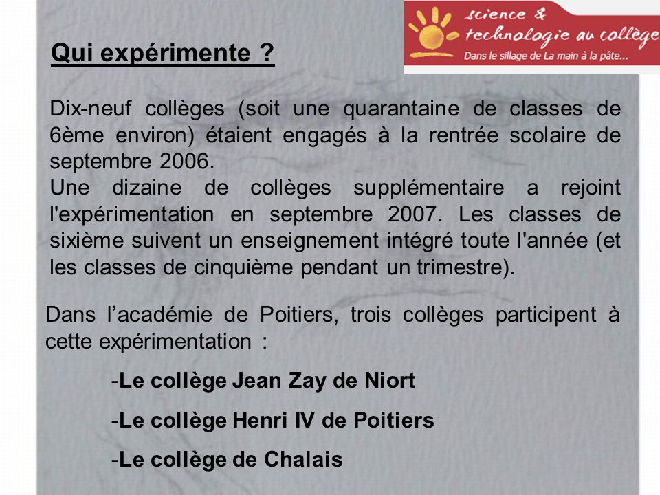 Dix-neuf collèges (soit une quarantaine de classes de 6ème environ) étaient engagés à la rentrée scolaire de septembre 2006.