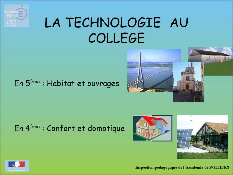 LA TECHNOLOGIE AU COLLEGE En 5 ème : Habitat et ouvrages En 4 ème : Confort et domotique
