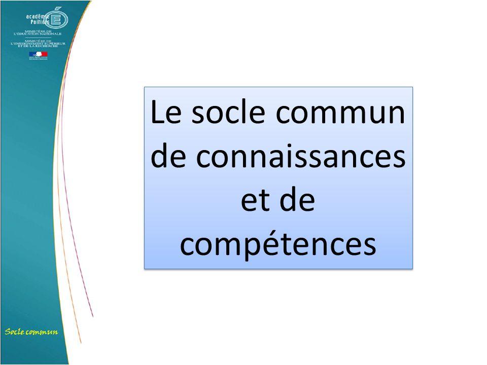 Socle commun Le socle commun de connaissances et de compétences