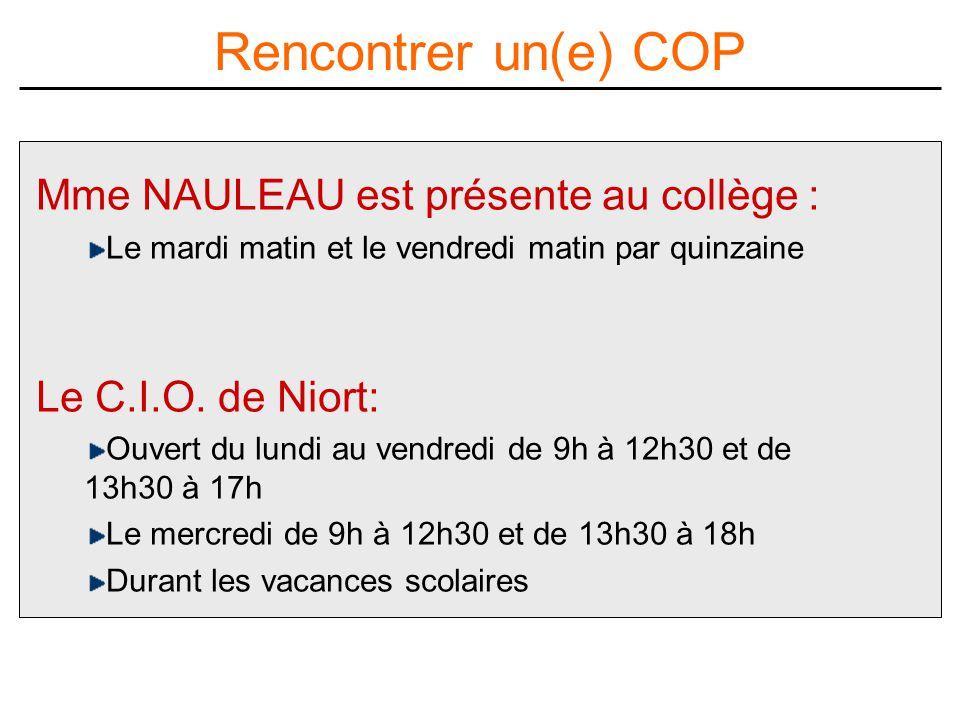 Mme NAULEAU est présente au collège : Le mardi matin et le vendredi matin par quinzaine Le C.I.O.