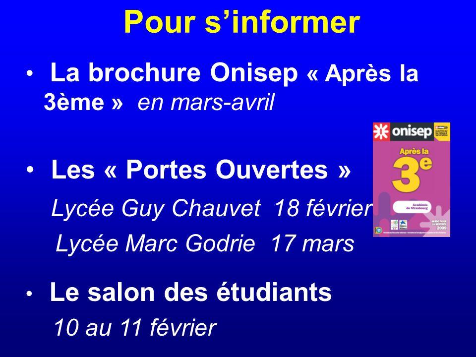 Pour s'informer La brochure Onisep « Après la 3ème » en mars-avril Les « Portes Ouvertes » Lycée Guy Chauvet 18 février Lycée Marc Godrie 17 mars Le salon des étudiants 10 au 11 février
