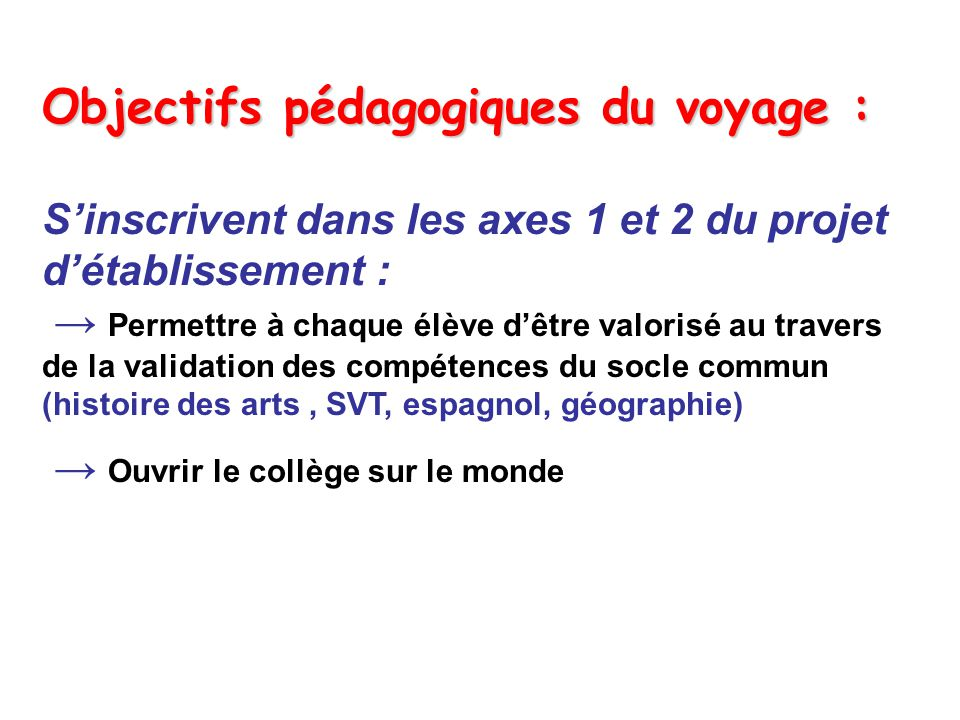 Objectifs pédagogiques du voyage : S'inscrivent dans les axes 1 et 2 du projet d'établissement : → Permettre à chaque élève d'être valorisé au travers