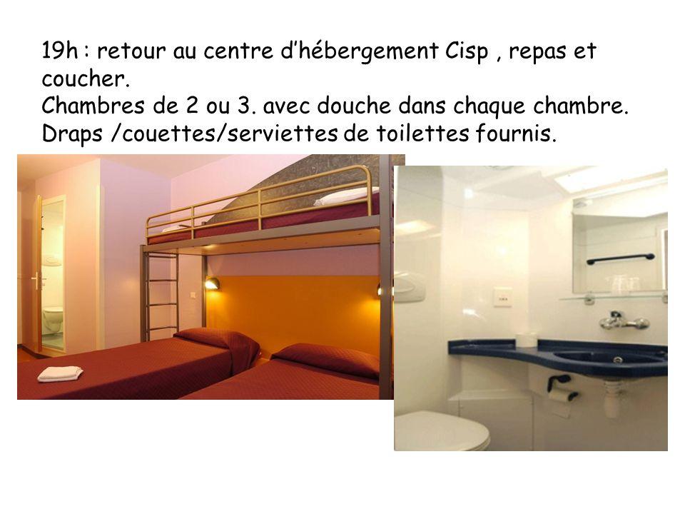 19h : retour au centre d'hébergement Cisp, repas et coucher. Chambres de 2 ou 3. avec douche dans chaque chambre. Draps /couettes/serviettes de toilet