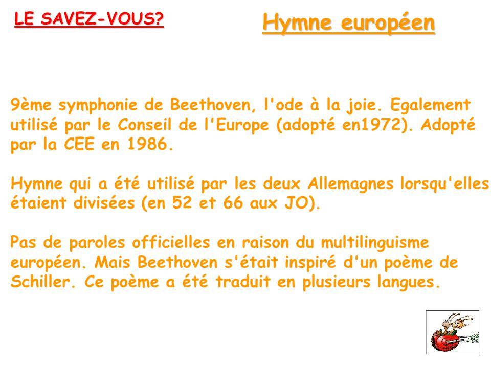 9ème symphonie de Beethoven, l'ode à la joie. Egalement utilisé par le Conseil de l'Europe (adopté en1972). Adopté par la CEE en 1986. Hymne qui a été