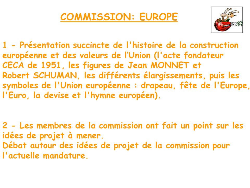 COMMISSION: EUROPE 1 - Présentation succincte de l'histoire de la construction européenne et des valeurs de l'Union (l'acte fondateur CECA de 1951, le