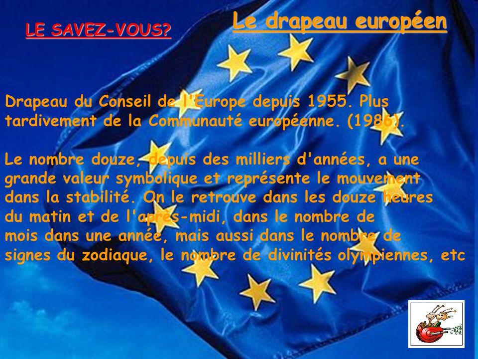 LE SAVEZ-VOUS? Drapeau du Conseil de l'Europe depuis 1955. Plus tardivement de la Communauté européenne. (1986). Le nombre douze, depuis des milliers