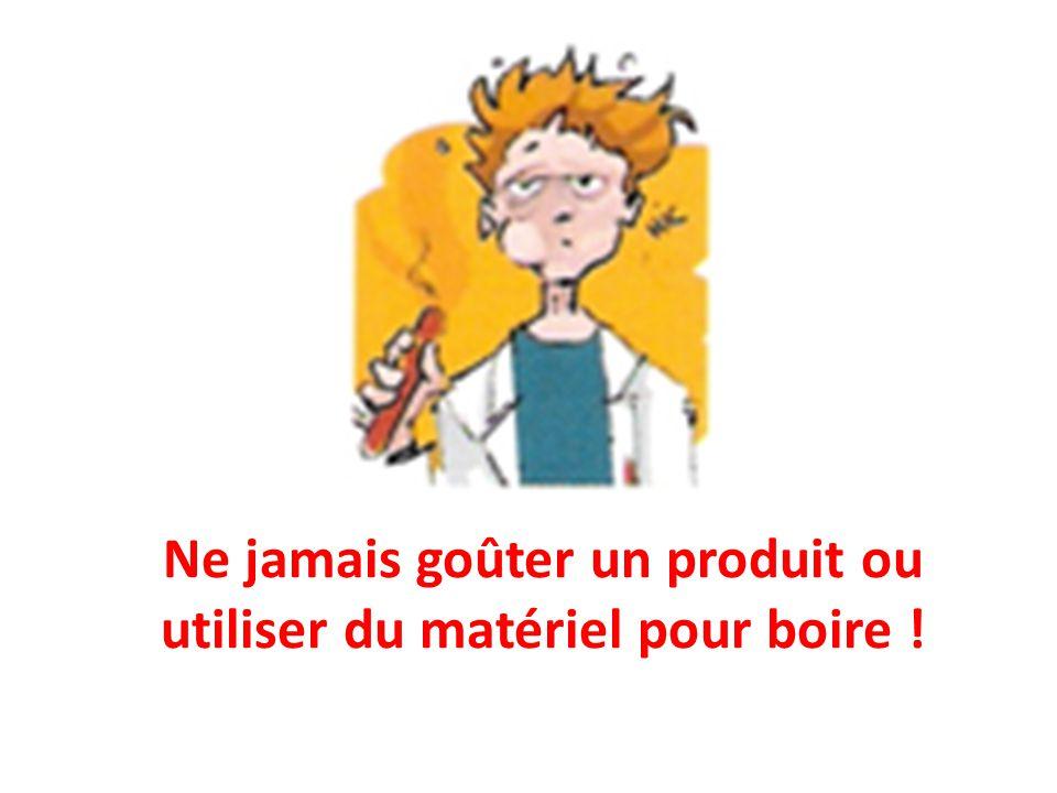 Ne jamais goûter un produit ou utiliser du matériel pour boire !