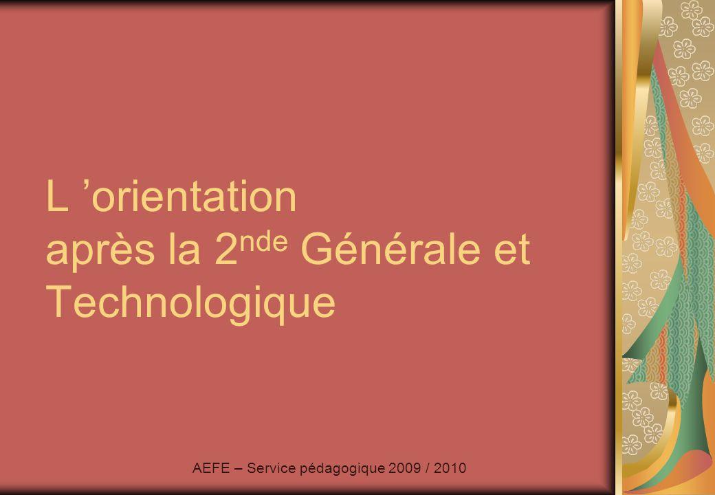 L 'orientation après la 2 nde Générale et Technologique AEFE – Service pédagogique 2009 / 2010