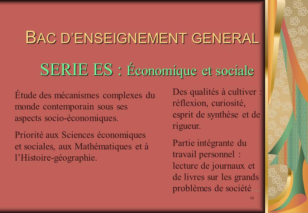 14 B AC D'ENSEIGNEMENT GENERAL SERIE ES : Économique et sociale Étude des mécanismes complexes du monde contemporain sous ses aspects socio-économiques.