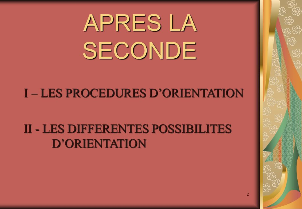 2 APRES LA SECONDE I – LES PROCEDURES D'ORIENTATION II - LES DIFFERENTES POSSIBILITES D'ORIENTATION