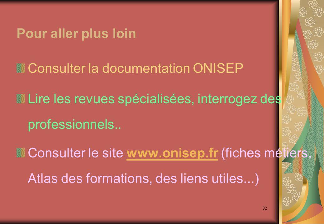 32 Pour aller plus loin Consulter la documentation ONISEP Lire les revues spécialisées, interrogez des professionnels..