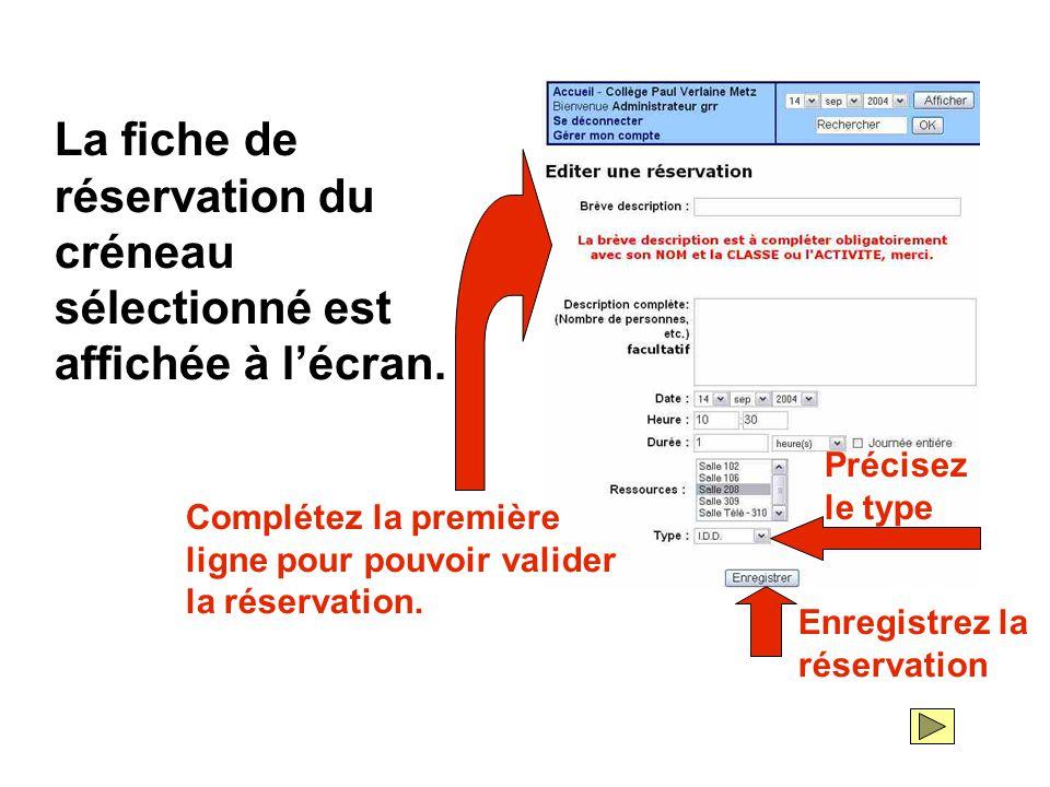 La fiche de réservation du créneau sélectionné est affichée à l'écran. Complétez la première ligne pour pouvoir valider la réservation. Enregistrez la