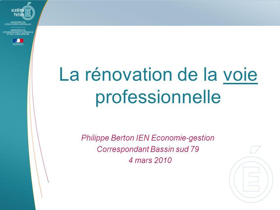 La rénovation de la voie professionnelle Philippe Berton IEN Economie-gestion Correspondant Bassin sud 79 4 mars 2010
