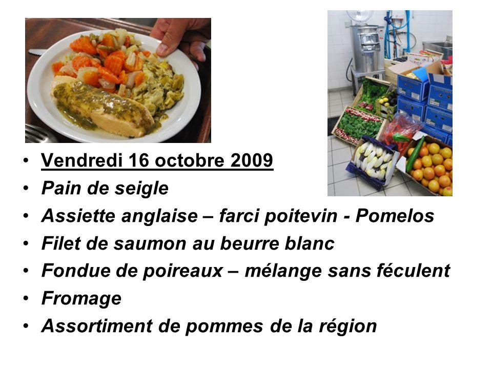 Vendredi 16 octobre 2009 Pain de seigle Assiette anglaise – farci poitevin - Pomelos Filet de saumon au beurre blanc Fondue de poireaux – mélange sans féculent Fromage Assortiment de pommes de la région