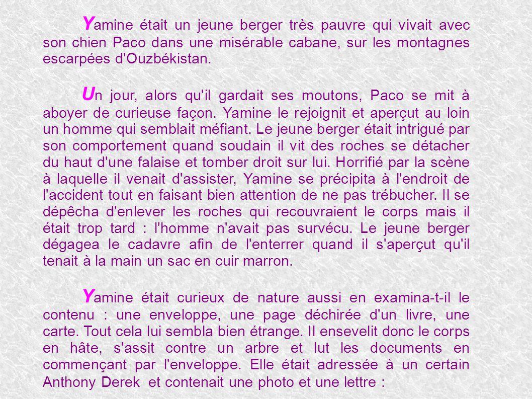 Y amine était un jeune berger très pauvre qui vivait avec son chien Paco dans une misérable cabane, sur les montagnes escarpées d'Ouzbékistan. U n jou