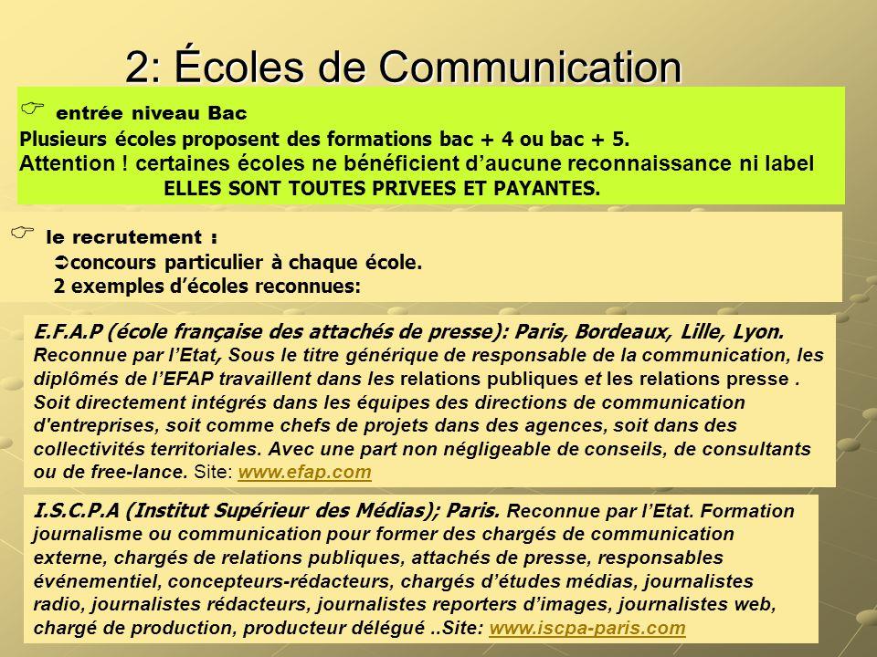 2: Écoles de Communication  entrée niveau Bac Plusieurs écoles proposent des formations bac + 4 ou bac + 5. Attention ! certaines écoles ne bénéficie