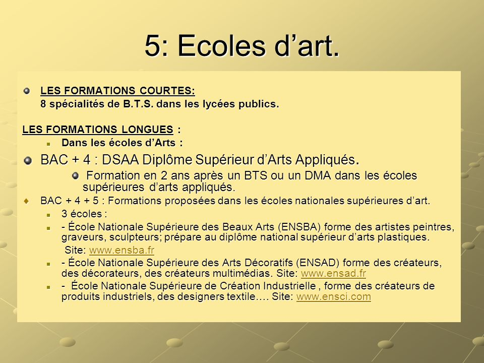 5: Ecoles d'art. LES FORMATIONS COURTES: 8 spécialités de B.T.S. dans les lycées publics. 8 spécialités de B.T.S. dans les lycées publics. LES FORMATI