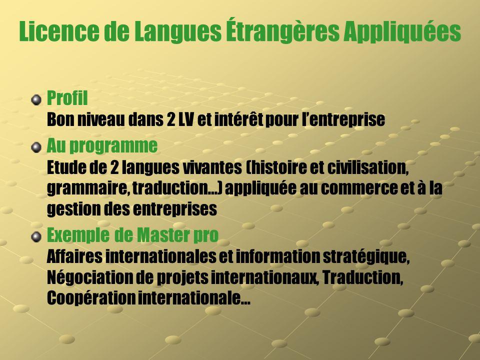 Licence de Langues Étrangères Appliquées Profil Bon niveau dans 2 LV et intérêt pour l'entreprise Au programme Etude de 2 langues vivantes (histoire e