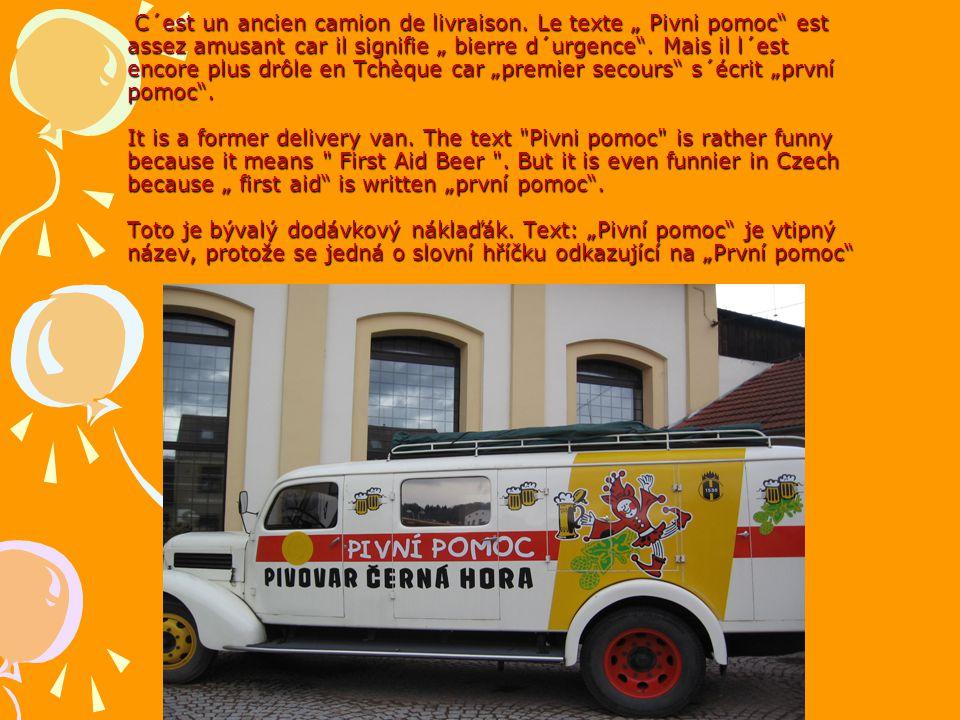 """C´est un ancien camion de livraison. Le texte """" Pivni pomoc"""" est assez amusant car il signifie """" bierre d´urgence"""". Mais il l´est encore plus drôle en"""