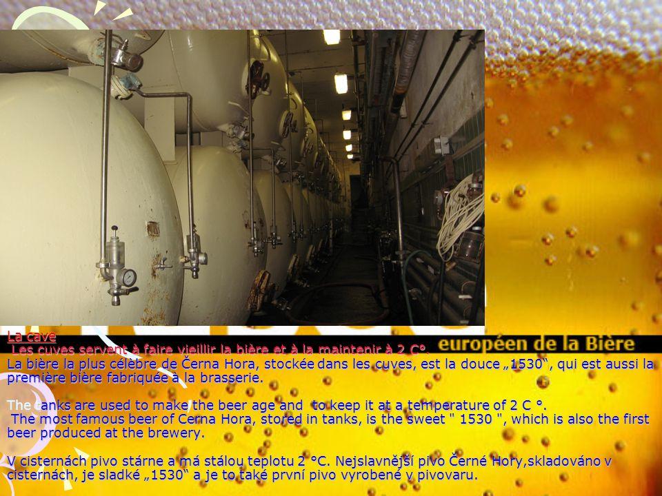 La cave Les cuves servent à faire vieillir la bière et à la maintenir à 2 C°. La bière la plus célèbre de Černa Hora, stockée dans les cuves, est la d