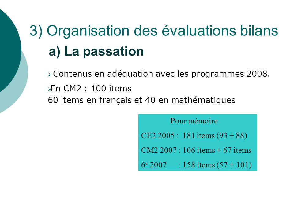  Contenus en adéquation avec les programmes 2008.  En CM2 : 100 items 60 items en français et 40 en mathématiques a) La passation Pour mémoire CE2 2